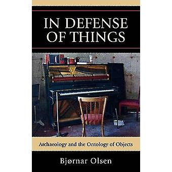 In Defense of Things Archaeology and the Ontology of Objects by Olsen & Bjrnar