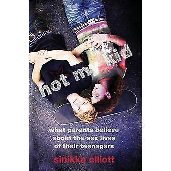 私の子供ではない両親がエリオット ・ Sinikka によって代の性生活について信じるもの