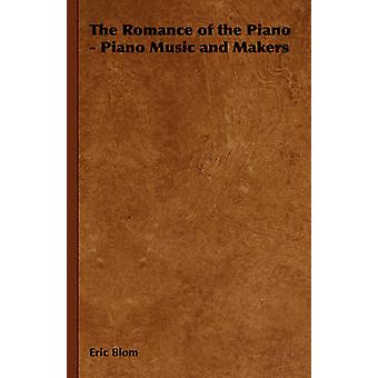 The Romance of the Piano  Piano Music and Makers by Blom & Eric