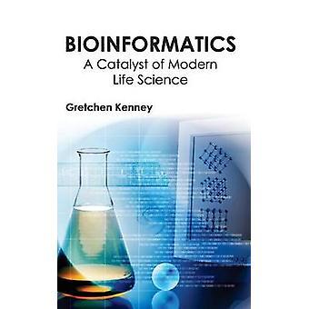 Bioinformatik A Katalysator der modernen Biowissenschaften von Kenney & Gretchen