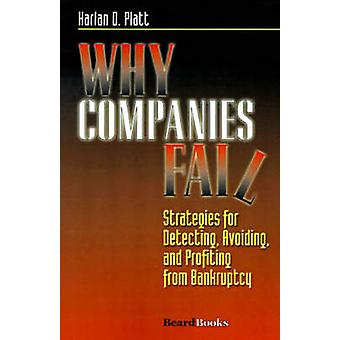 Why Companies Fail Strategies for Detecting Avoiding and Profiting from Bankruptcy by Platt & Harlan D.