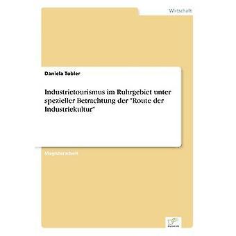 Industrietourismus im Ruhrområdet unter spezieller Betrachtung der rutt der Industriekultur av Tobler & Daniela