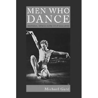 Men Who Dance  Aesthetics Athletics amp the Art of Masculinity by Michael Gard