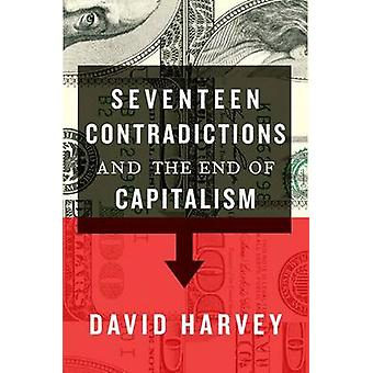 Seventeen Contradictions and the End of Capitalism by David Harvey -