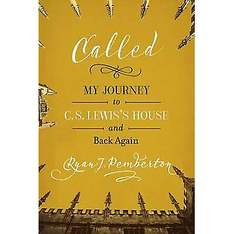 Called - My Journey to C. S. Lewis's House and Back Again by Ryan J Pe