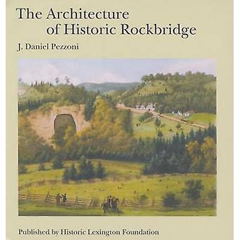 The Architecture of Historic Rockbridge by J. Daniel Pezzoni - 978097
