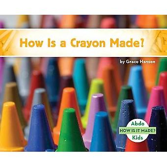 How Is a Crayon Made? by Grace Hansen - 9781532100437 Book
