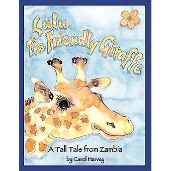 Lulu the Friendly Giraffe by Harvey & Carol