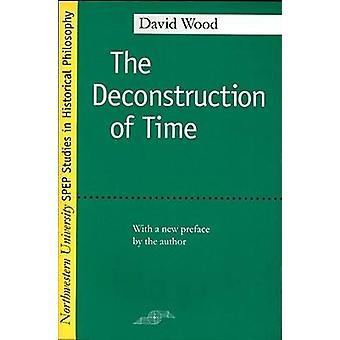 The Deconstruction of Time (New edition) by David Wood - 978081011808