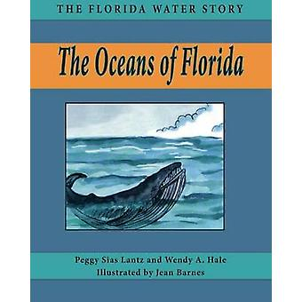The Oceans of Florida by Peggy Sias Lantz - Wendy A Hale - Jean Barne