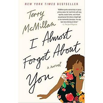 I Almost Forgot About You  A Novel by Terry McMillan
