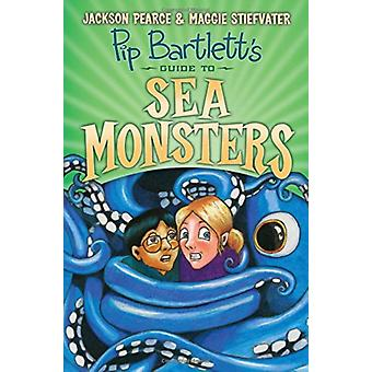 Pip Bartletts Guide to Sea Monsters by Maggie Stiefvater