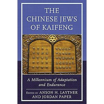 The Chinese Jews of Kaifeng A Millennium of Adaptation and Endurance by Laytner & Anson H.