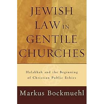 Jewish Law in Gentile Churches - Halakhah and the Beginning of Christi