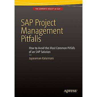 SAP Project Management Pitfalls  How to Avoid the Most Common Pitfalls of an SAP Solution by Kalaimani & Jayaraman