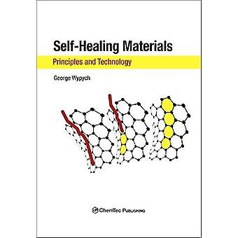 Selfhealing Materials. Principles  Technology by Wypych & George