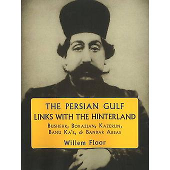The Persian Gulf Links with the Hinterland by Floor & Willem M.