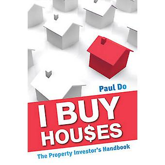 I Buy Houses - The Property Investor's Handbook by Paul Do - 978174216