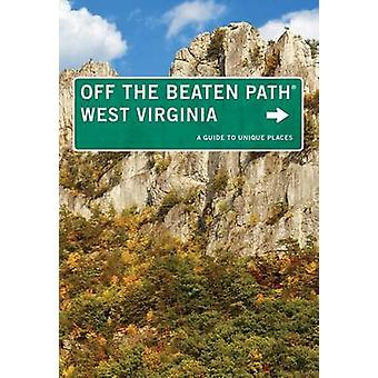 West Virginia Off the Beaten Path A Guide To Unique Places Eighth Edition by ClausonWicker & Su
