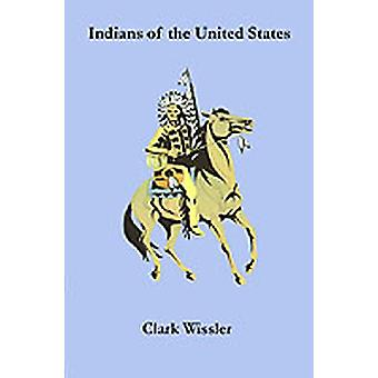Indians of the United States Four Centuries of Their History and Culture by Wissler & Clark
