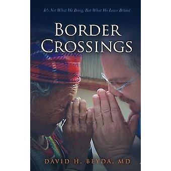 Border Crossings Its Not What We Bring But What We Leave Behind by Beyda MD & David H