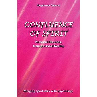 Confluence of Spirit Personal Illusions Transpersonal Reality by Sabetti & Stephano