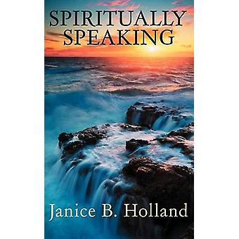 Spiritually Speaking by Holland & Janice B.