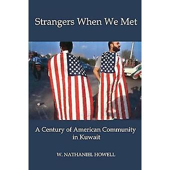 STRANGERS WHEN WE MET A Century of American Community in Kuwait by Howell & W. Nathaniel