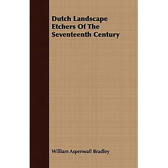 Dutch Landscape Etchers Of The Seventeenth Century by Bradley & William Aspenwall