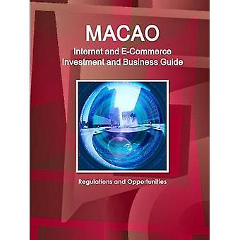 Macao Internet and ECommerce Investment and Business Guide Regulations and Opportunities by IBP. Inc.
