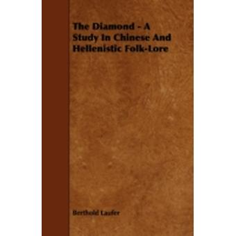 The Diamond  A Study in Chinese and Hellenistic FolkLore by Laufer & Berthold