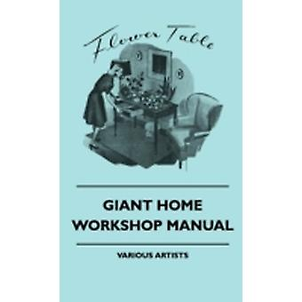 Giant Home Workshop Manual  A Handbook of Tested Projects Giant Home Workshop Manual  A Handbook of Tested Projects Working Methods and Shop Hint by Various