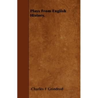 Plays From English History. by Grindrod & Charles F