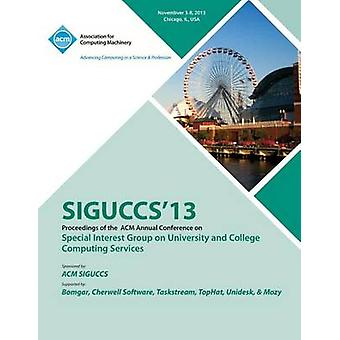 Siguccs 13 Proceedings of the ACM Annual Conference on Special Interest Group on University and College Computing Services by Siguccs 13 Conference Committee