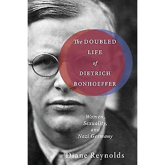 The Doubled Life of Dietrich Bonhoeffer by Reynolds & Diane