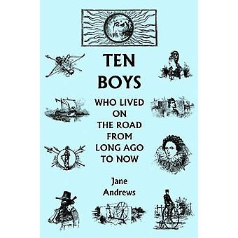 Ten Boys Who Lived on the Road from Long Ago to Now Yesterdays Classics by Andrews & Jane