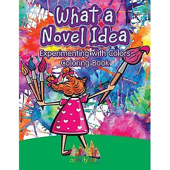 What a Novel Idea Experimenting with Colors Coloring Book by Activity Attic Books