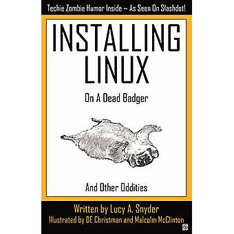 Installing Linux on a Dead Badger by Snyder & Lucy A.