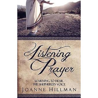 Listening Prayer Learning to Hear the Shepherds Voice by Hillman & Joanne