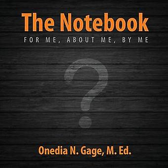 The Notebook For Me about Me by Me by Gage & Onedia N.
