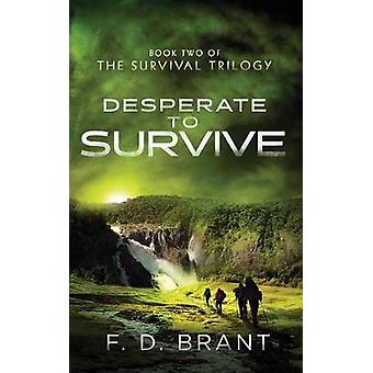 Desperate to Survive Book Two of the Survival Trilogy by Brant & F. D.