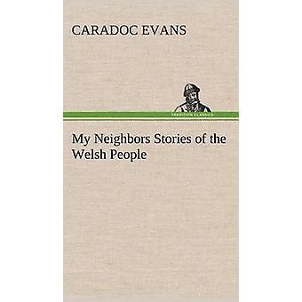 My Neighbors Stories of the Welsh People par Evans et Caradoc