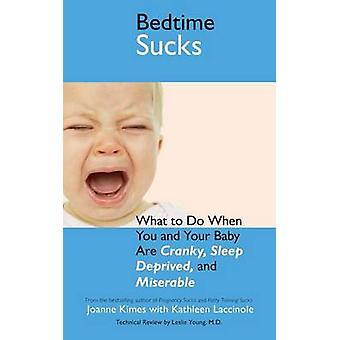 Bedtime Sucks What to Do When You and Your Baby Are Cranky SleepDeprived and Miserable by Kimes & Joanne