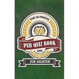 The Ultimate Pub Quiz Book by Goldstein & Jack