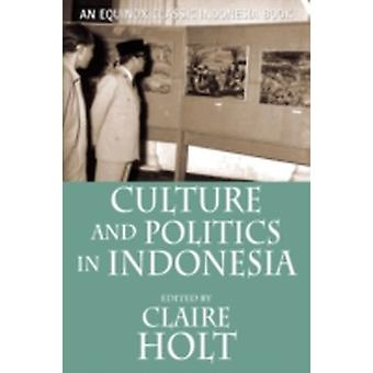 Culture and Politics in Indonesia by Holt & Claire