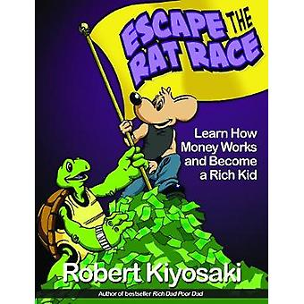 Rich Dads Escape from the Rat Race by Robert Kiyosaki