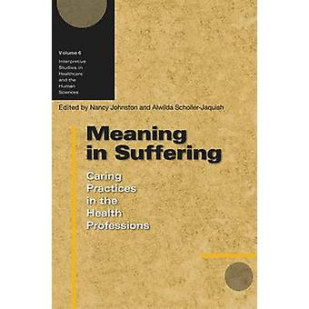 Meaning in Suffering - Caring Practices in the Health Professions - 97