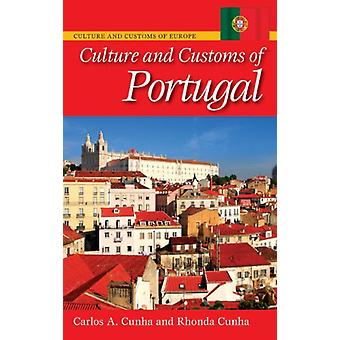 Culture and Customs of Portugal by Carlos A. Cunha - 9780313334405 Bo