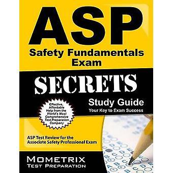ASP Safety Fundamentals Exam Secrets - Study Guide - ASP Test Review f