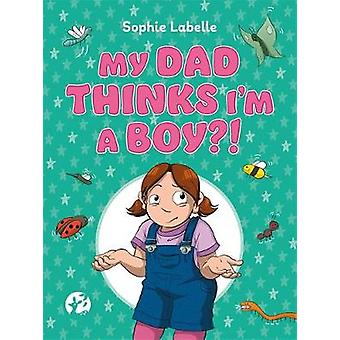 My Dad Thinks I'm a Boy?! - A TRANS Positive Children's Book by Sophie
